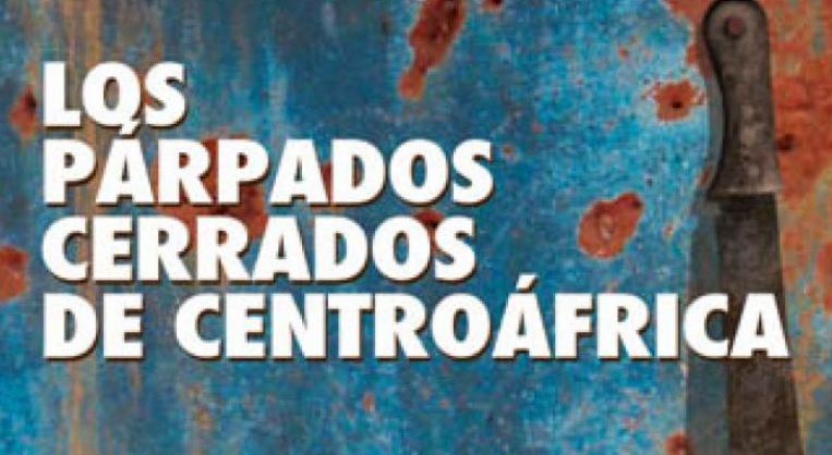 """""""Los párpados cerrados de Centroáfrica"""""""
